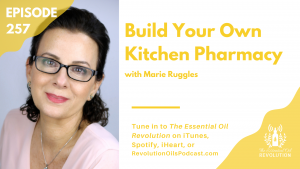 Build Your Own Kitchen Pharmacy with Marie Ruggles with Essential Oils